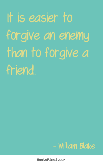 Create graphic picture quotes about friendship - It is easier to forgive an enemy than to forgive a friend.