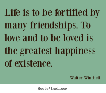 Diy image quotes about friendship - Life is to be fortified by many friendships. to..