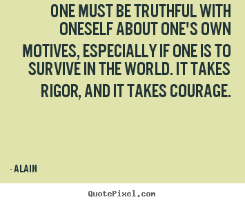 Inspirational quote - One must be truthful with oneself about..