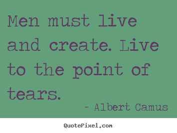 Quotes about inspirational - Men must live and create. live to the point of..