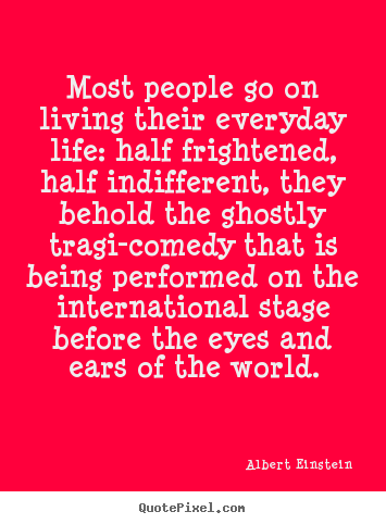 Quotes about inspirational - Most people go on living their everyday life: half frightened, half..
