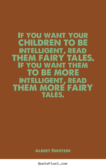 If you want your children to be intelligent,.. Albert Einstein popular inspirational quotes