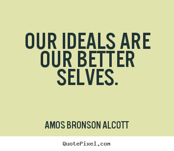 Make personalized picture quotes about inspirational - Our ideals are our better selves.