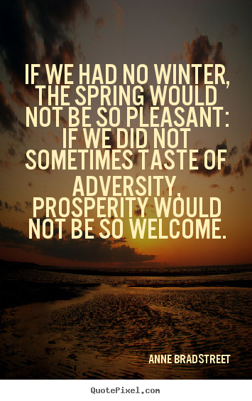 We had no winter the spring would not be so pleasant if we did not