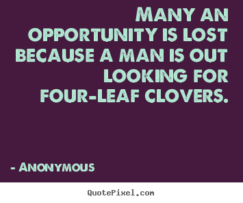 Create custom photo quotes about inspirational - Many an opportunity is lost because a man is out looking for four-leaf..