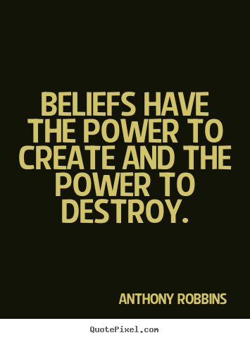 Customize picture quotes about inspirational - Beliefs have the power to create and the power to destroy.