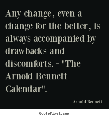 Arnold Bennett picture quote - Any change, even a change for the better,.. - Inspirational quotes