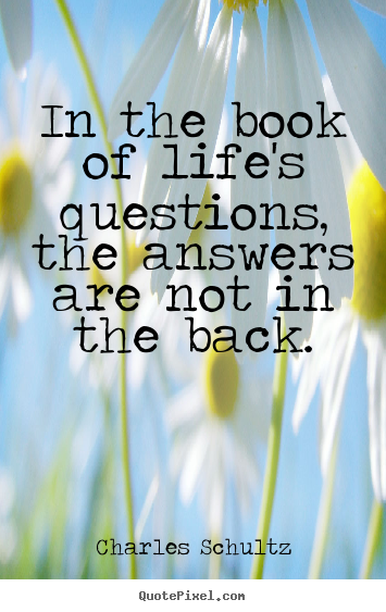 Quotes about inspirational - In the book of life's questions, the answers are not in the..