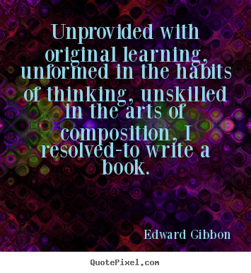 Edward Gibbon picture quote - Unprovided with original learning, unformed in the.. - Inspirational quotes
