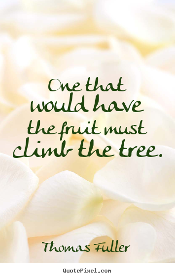 How to make pictures sayings about inspirational - One that would have the fruit must climb the tree.
