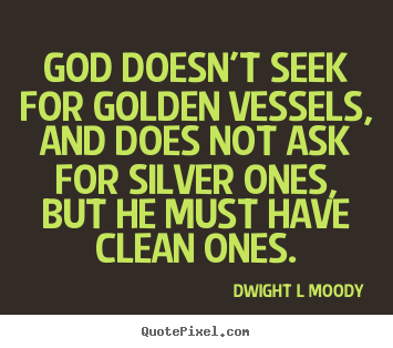 Make picture quotes about inspirational - God doesn't seek for golden vessels, and does not ask for silver..