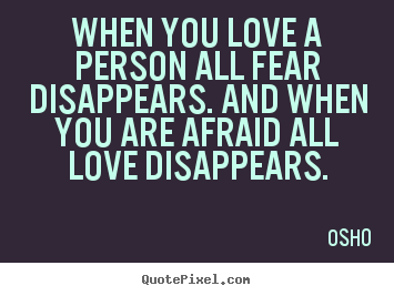 Design custom image quotes about inspirational - When you love a person all fear disappears. and..
