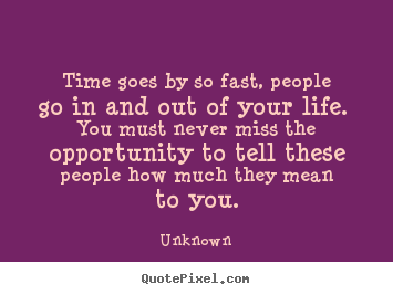 Inspirational quotes - Time goes by so fast, people go in and out of your..