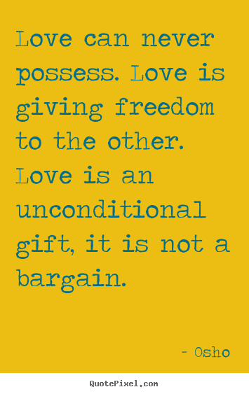 Osho picture quotes - Love can never possess. love is giving freedom to the other... - Inspirational quotes