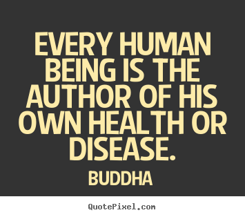 Quotes about inspirational - Every human being is the author of his own health or..