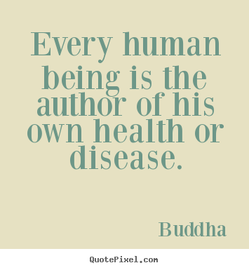 Create your own picture quotes about inspirational - Every human being is the author of his own health..