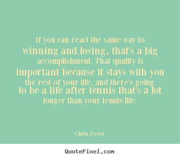 Chris Evert picture quote - If you can react the same way to winning and losing,.. - Inspirational quotes