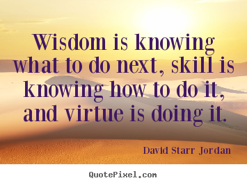 David Starr Jordan picture quotes - Wisdom is knowing what to do next, skill.. - Inspirational quotes