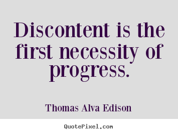 Quote about inspirational - Discontent is the first necessity of progress.