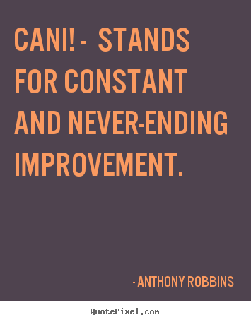 Quotes about inspirational - Cani! - stands for constant and never-ending improvement.