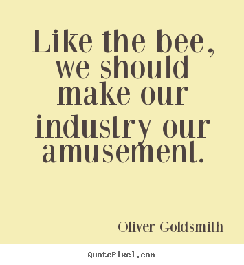Quotes about inspirational - Like the bee, we should make our industry our..