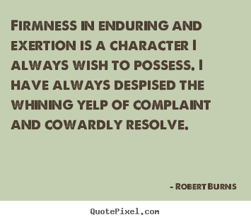 Quotes about inspirational - Firmness in enduring and exertion is a character i..
