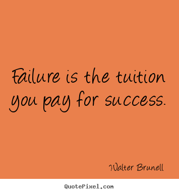Inspirational quotes - Failure is the tuition you pay for success.