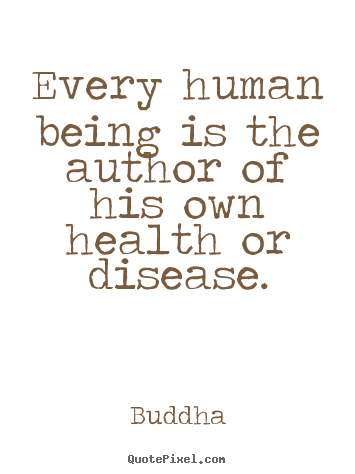 Quote about inspirational - Every human being is the author of his own health or disease.