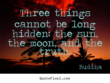 Quotes about inspirational - Three things cannot be long hidden: the sun, the moon, and..