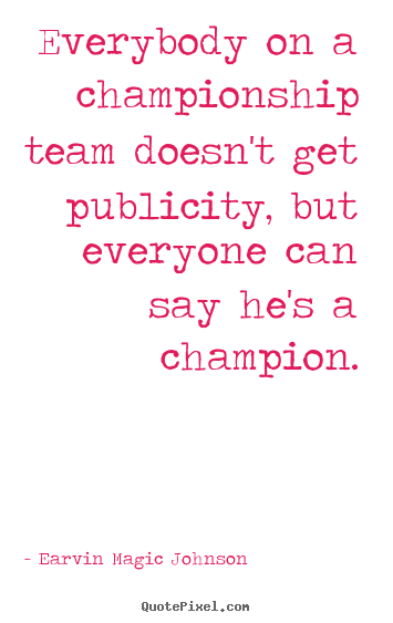 Quotes about inspirational - Everybody on a championship team doesn't get..