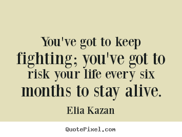 Inspirational quotes - You've got to keep fighting; you've got to risk your..