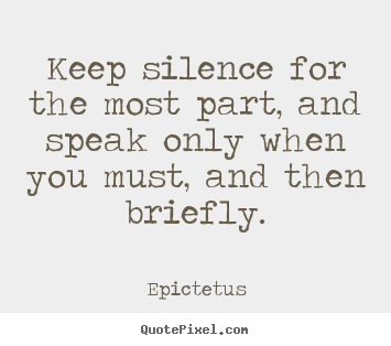 Quote about inspirational - Keep silence for the most part, and speak only when you..