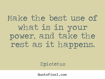 Make image quotes about inspirational - Make the best use of what is in your power, and take the..