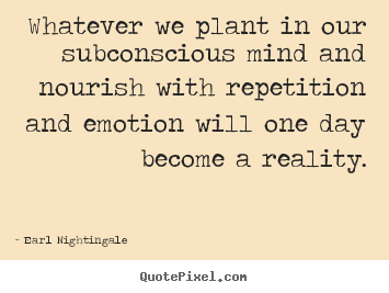 Earl Nightingale picture quotes - Whatever we plant in our subconscious mind and.. - Inspirational quotes