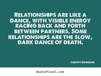 Inspirational quotes - Relationships are like a dance, with visible..
