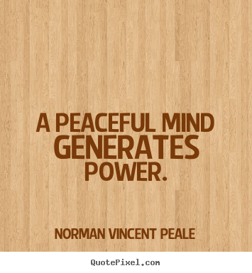 A peaceful mind generates power. Norman Vincent Peale greatest inspirational quotes
