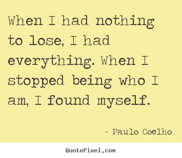 Quotes about inspirational - When i had nothing to lose, i had everything. when i stopped..