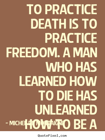 Make personalized picture sayings about inspirational - To practice death is to practice freedom...