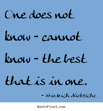Create picture quotes about inspirational - One does not know - cannot know - the best that..