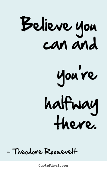 Quotes about inspirational - Believe you can and you're halfway there.