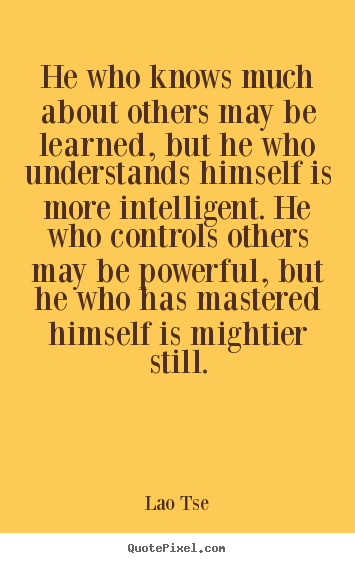 Lao Tse picture quotes - He who knows much about others may be learned, but he who understands.. - Inspirational quotes