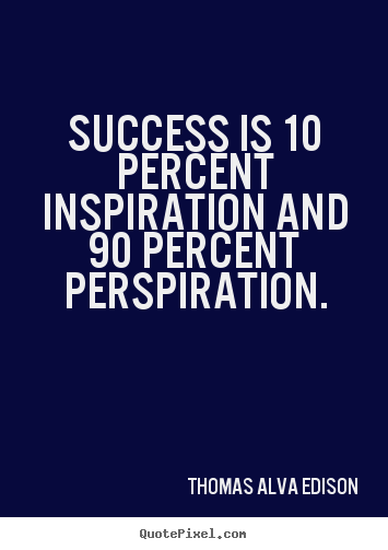 Success is 10 percent inspiration and 90 percent.. Thomas Alva Edison famous inspirational sayings