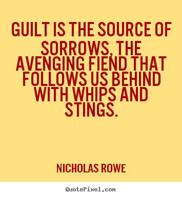 Quotes about inspirational - Guilt is the source of sorrows, the avenging fiend that follows..