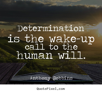 Anthony Robbins picture quote - Determination is the wake-up call to the human will. - Inspirational quotes