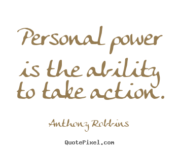 Anthony Robbins photo quotes - Personal power is the ability to take action. - Inspirational quotes