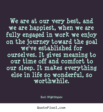 Quotes about inspirational - We are at our very best, and we are happiest, when..