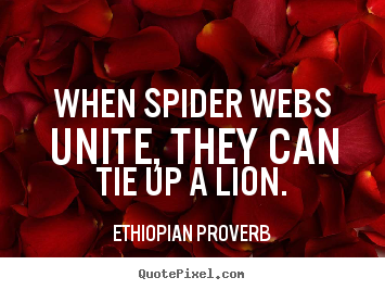 Quotes about inspirational - When spider webs unite, they can tie up a..