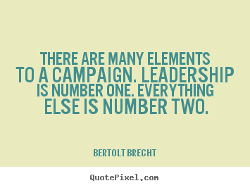 How to make picture quotes about inspirational - There are many elements to a campaign. leadership is..