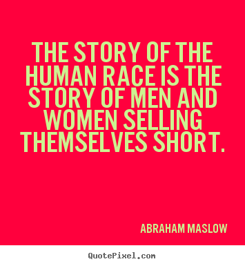 Inspirational quote - The story of the human race is the story of men and women selling themselves..
