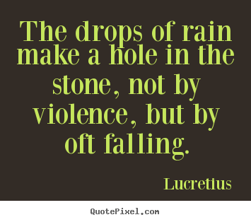 Quotes about inspirational - The drops of rain make a hole in the stone, not..